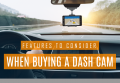 Check Out Our Handy Infographic on Features to Look for When Buying a Dash Cam